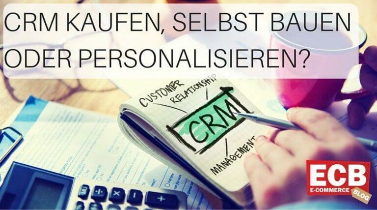 CRM-Systeme kaufen, selbst bauen oder personalisieren
