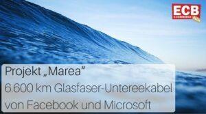 """Projekt """"Marea"""": Glasfaser Unterseekabel von Facebook und Microsoft"""