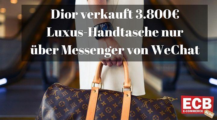 Distributed Commerce: DIor verkauft Luxus Handtaschen über WeChat Messenger