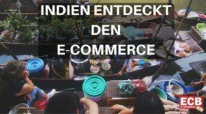 Wachstumsmarkt Indien E-Commerce