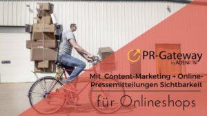 Mit Content Marketing und Online-Pressemitteilungen mehr Sichtbarkeit für Onlineshops