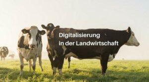 Die Digitalisierung hält Einzug in die Landwirtschaft