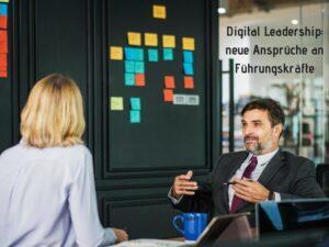 Digital Leadership: neue Anforderungen an Führungskräfte