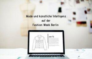 Mode und künstliche Intelligenz auf der Fashion Week Berlin 2018