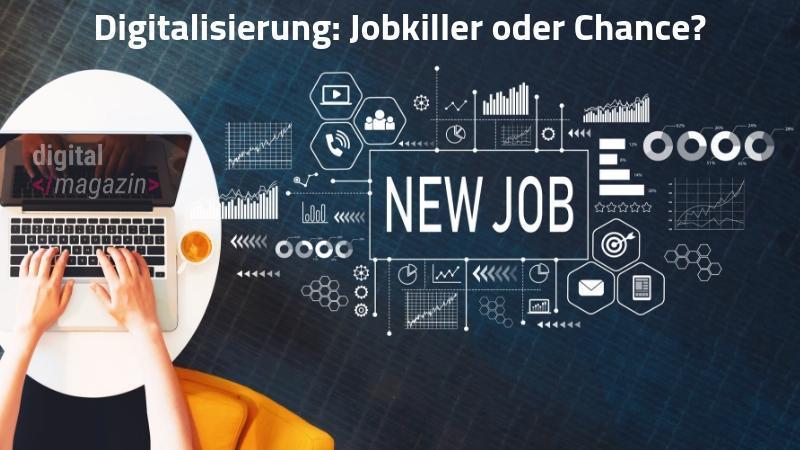Digitalisierung: Jobkiller oder Chance?
