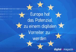 Vorreiter in Sachen Digitalisierung werden – diese 5 Schritte muss Europa jetzt gehen