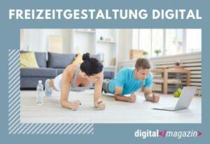 Freizeitgestaltung digital – so verändert die Digitalisierung unsere Lebensweise