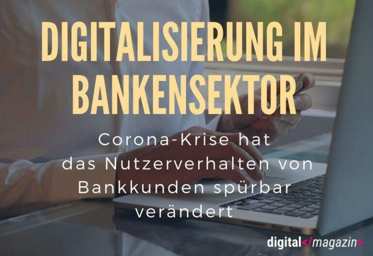 Bankensektor auf Digitalisierungskurs – Covid-19 verändert das Kundenverhalten