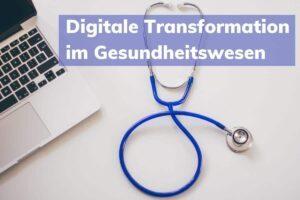 Digitale Transformation im Gesundheitswesen