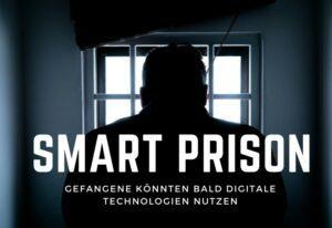 Justizvollzugsanstalten digital – Smart Prisons könnten bald Realität sein