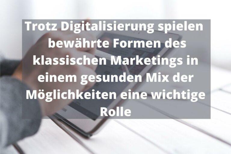 Trotz Digitalisierung spielen bewährte Formen des klassischen Marketings in einem gesunden Mix der Möglichkeiten eine wichtige Rolle