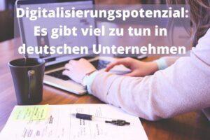 Digitalisierungspotenzial in deutschen Unternehmen