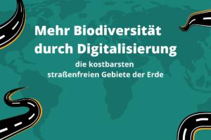 Digitalisierung und Forschung: die kostbarsten straßenfreien Gebiete der Erde