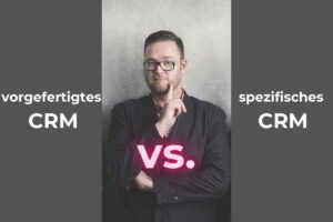 Kundenspezifisches CRM vs. vorgefertigtes CRM