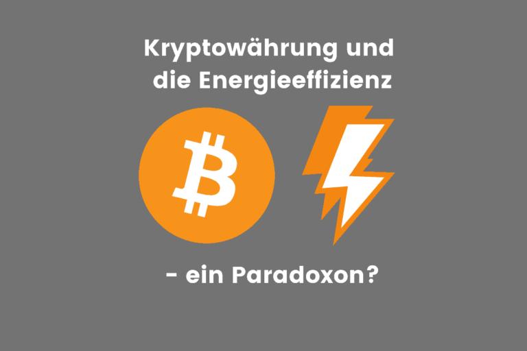 Kryptowährung und die Energieeffizienz – ein Paradoxon?
